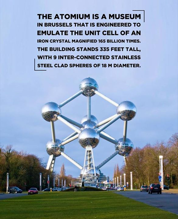 Artistic Architecture: Atomium is a museum and an exhibition centre in Brussels with a futuristic look. It was originally constructed for Expo 58, 1958 Brussels World's Fair, designed by an engineer Andre' Waterkeyn.  Source: atomium.be