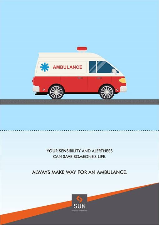 Nothing else is more important than a human life struggling to survive. When in traffic, always allow an ambulance to go.