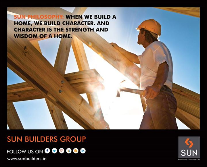 A good character is the strength that only a few possess. We are proud to be one of them! Visit us at www.sunbuilders.in