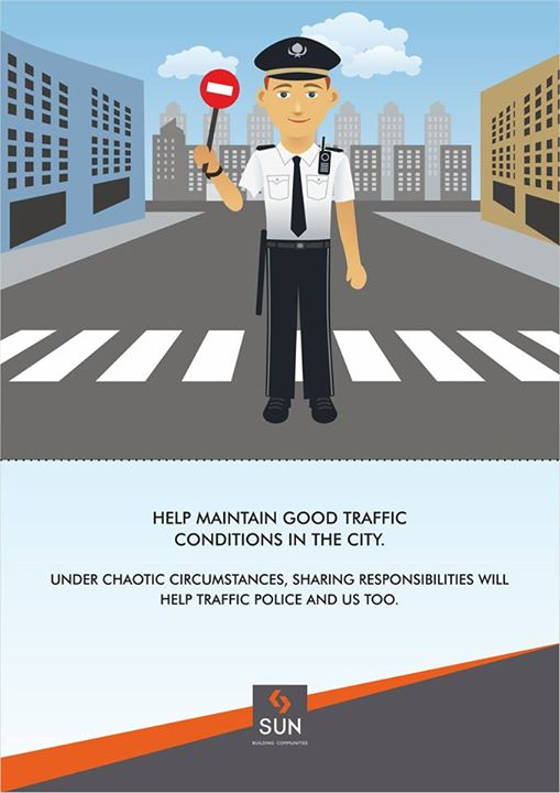 Develop a strong civic sense in terms of traffic. Traffic policemen are for our own safety. Let good traffic conditions prevail in the city.