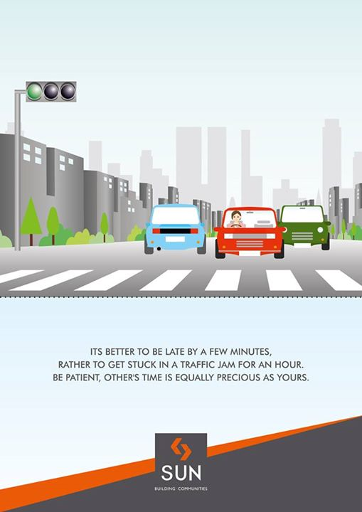 It's always better be late than never. Wait for your turn at traffic signals.