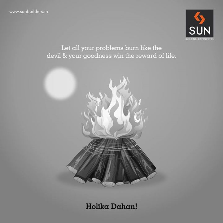 Believe in your truthfulness & the divine powers to let you win over all your problems and feel the goodness of life.  Holika Dahan!
