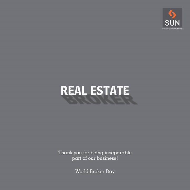 You don't sell a unit; you help build our home. You don't just sell a Sq.ft; you help build our office. You don't just close a deal; you build our relationship. Thanking You for all your efforts on this World Brokers Day.  #SunBuilders #WBD #WBD2017 #Brokers #RealEstate