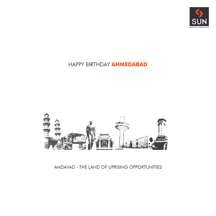 #Amdavad - the land of uprising opportunities !  #HappyBirthdayAhmedabad #SunBuildersGroup #RealEstate #SunBuilders #Ahmedabad #Gujarat
