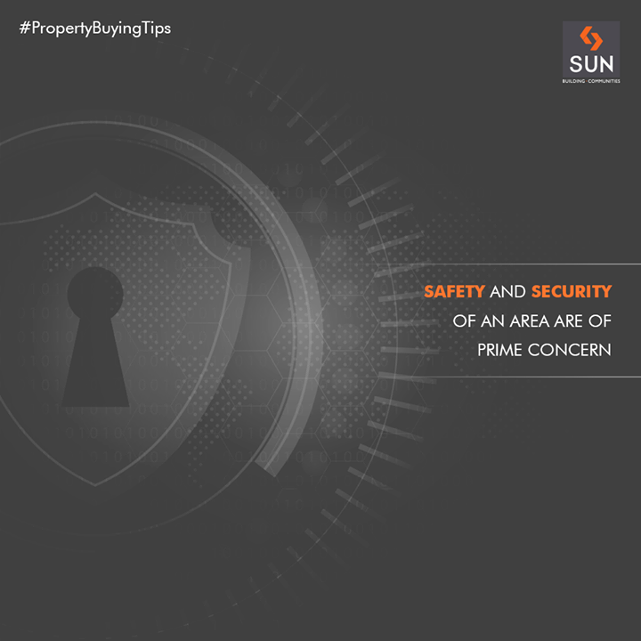 Safety and security of an area are of prime concern. Speak to neighbors to check out about the area's safety net before move-in to your new house.  #PropertyBuyingTips #SunBuildersGroup #RealEstate #SunBuilders #Ahmedabad #Gujarat