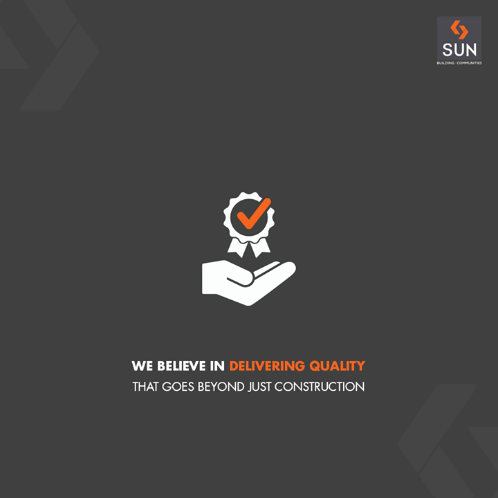 Excellence in quality reflects in every aspect – from our approach to work, to the lifestyle we offer.  #Quality #SunBuildersGroup #RealEstate #SunBuilders #Ahmedabad #Gujarat