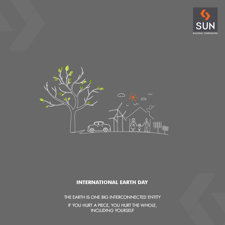The earth is one big interconnected entity. If you hurt a piece, you hurt the whole, including yourself.  #EarthDay #InternationalEarthDay #Earthday2018 #SaveEarth #SaveNature #SunBuildersGroup #RealEstate #SunBuilders #Ahmedabad #Gujarat