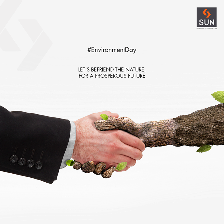 Let's befriend the nature, for a prosperous future.  #WorldEnvironmentDay #EnvironmentDay #EnvironmentDay2018 #SunBuildersGroup #RealEstate #SunBuilders #Ahmedabad #Gujarat