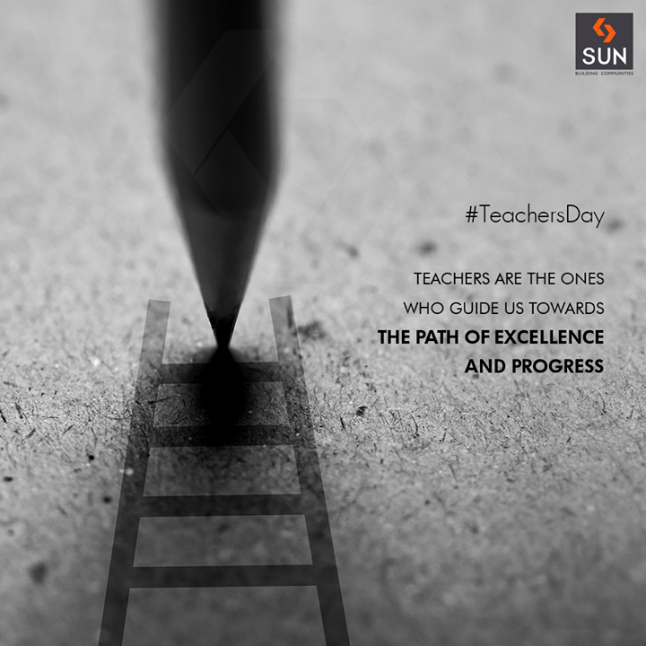 The ones who guide us towards the path of excellence & progress, #HappyTeachersDay to all the #Teachers!  #SunBuildersGroup #RealEstate #SunBuilders #Ahmedabad #Gujarat