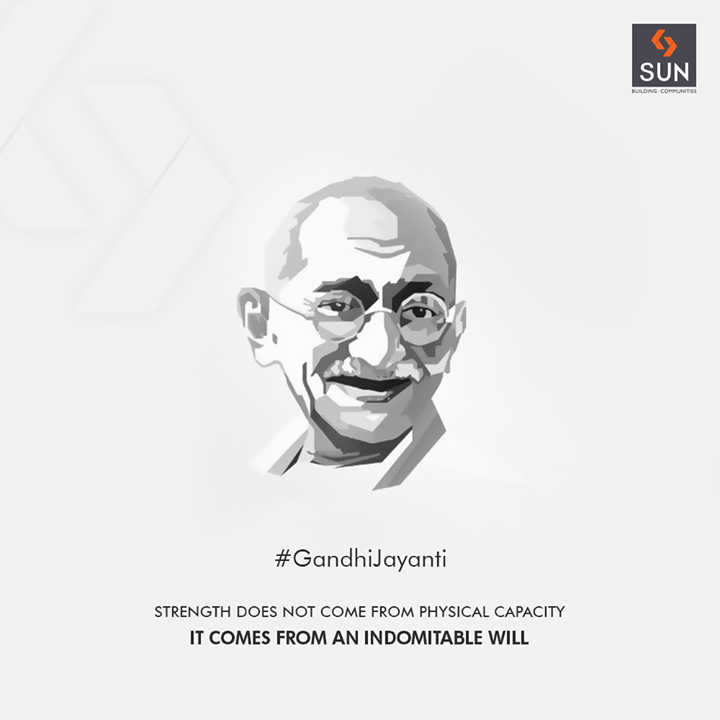 Strength does not come from physical capacity It comes from an indomitable will  #GandhiJayanti #2ndOct #MahatmaGandhi #SunBuildersGroup #RealEstate #SunBuilders #Ahmedabad #Gujarat