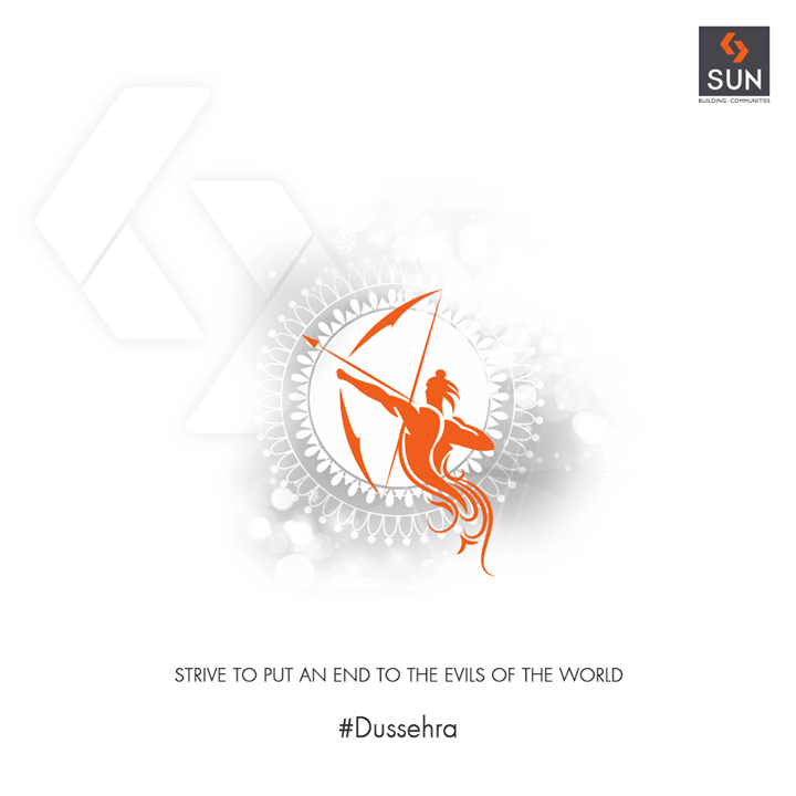 Strive to put an end to the evil of the world.  #HappyDussehra #Dussehra2018 #Dussehra #IndianFestivals #Celebration #SunBuildersGroup #RealEstate #SunBuilders #Ahmedabad #Gujarat