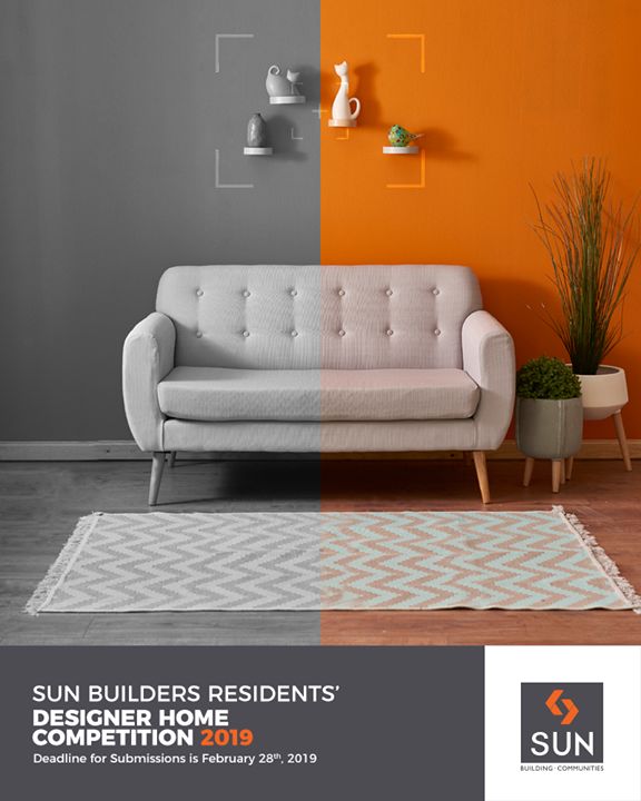 Let's celebrate the pride of being a member of Sun Builders Group!  Sun Builders Residents'  Designer Home Competition 2019 is now open for all the members who are a part of any of our Residential Projects.   A competition that celebrates your efforts towards bringing life to your property!  Send us the interior design pictures of the best corners of your homes to participate in the contest which will be judged by the best panel of interior designers and architects across the city.   The winners of the contest stand to win a smart phone followed by trophies for the first and second runner up!   Duration: 25 Days  Requirement & Regulations: You must be member of any of the Sun Builders project. You need to click minimum 5 photos of interior design or furniture design from your residential or commercial premises. DM those pictures to Sun Builders FB/Insta Page with your name/number and building name/number and the judging panel will decide upon the winners. Only one person from one premise is allowed to post photos.  #ContestAlert #SunBuilders #RealEstate #Ahmedabad #RealEstateGujarat #Gujarat