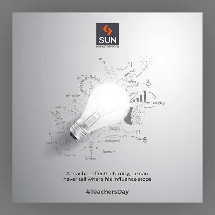 A teacher affects eternity, he can never tell where his influence stops.   #HappyTeachersDay #TeachersDay #TeachersDay2019 #SunBuildersGroup #Ahmedabad #Gujarat #RealEstate #SunBuilders
