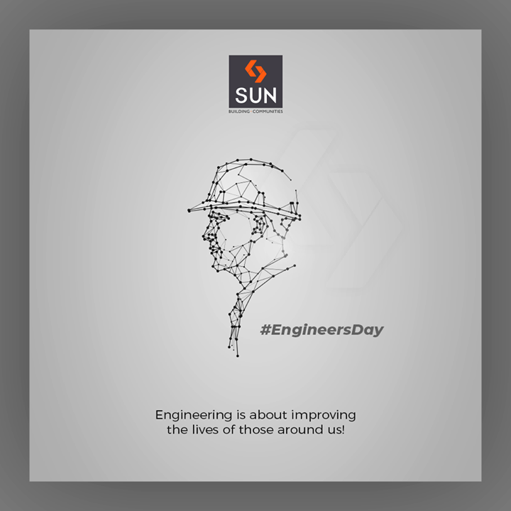 Engineering is about improving the lives of those around us!  #HappyEngineersDay #EngineersDay #EngineersDay2019 #Engineering #SunBuildersGroup #Ahmedabad #Gujarat #RealEstate #SunBuilders