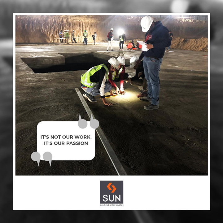 It's not our work, it's our passion.  #QOTD #ConstructionSite #TeamWork #SunBuildersGroup #Ahmedabad #Gujarat #RealEstate