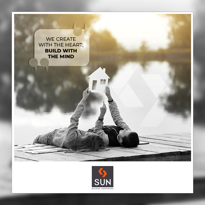 We create with the heart; build with the mind.  #SunBuildersGroup #Ahmedabad #Gujarat #RealEstate #SunBuilders