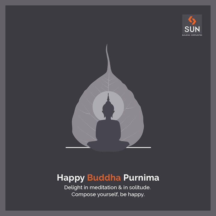 Delight in meditation & in solitude. Compose yourself, be happy.  #BuddhaPurnima #StaySafe #StayHealthy #SunBuildersGroup #Ahmedabad #Gujarat #RealEstate #StayHome