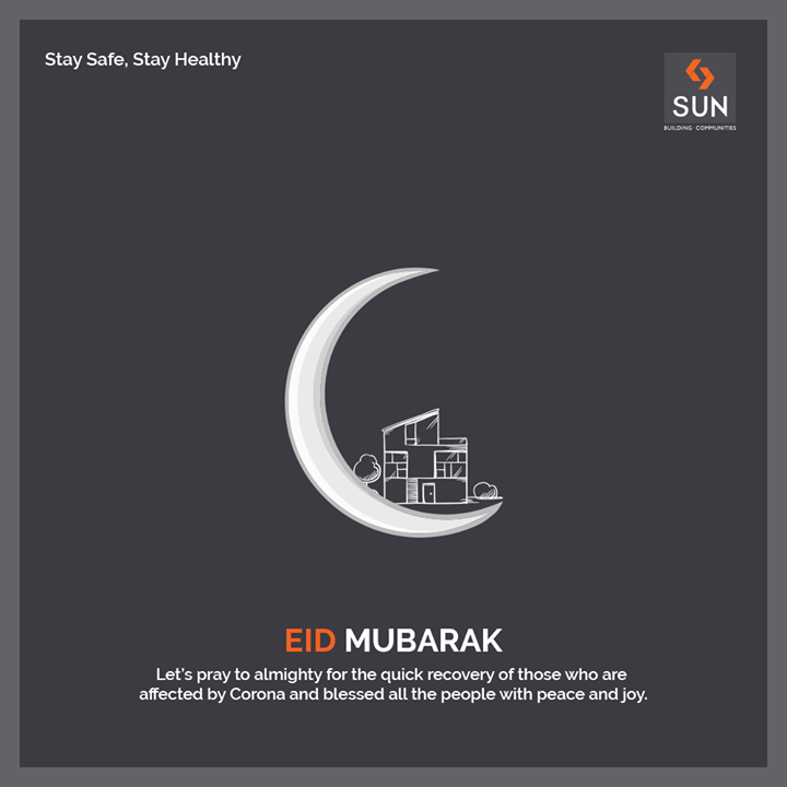 Let's pray to almighty for the quick recovery of those who are affected by Corona and blessed all the people with peace and joy.  #EidMubarak #StaySafe #StayHealthy #SunBuildersGroup #Ahmedabad #Gujarat #RealEstate #StayHome